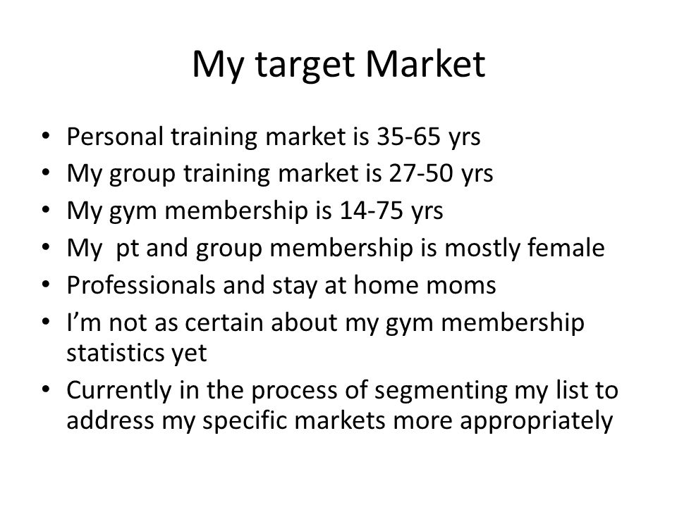 My target Market Personal training market is 35-65 yrs