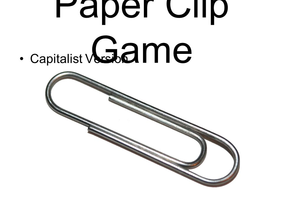 Paper Clip Game Capitalist Version