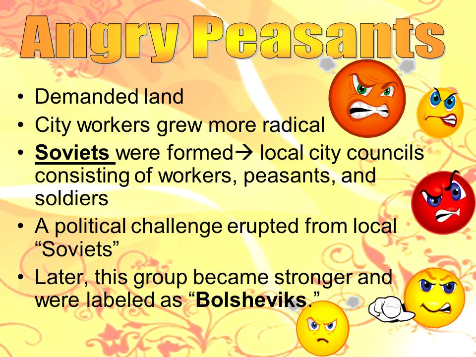 Angry Peasants Demanded land City workers grew more radical