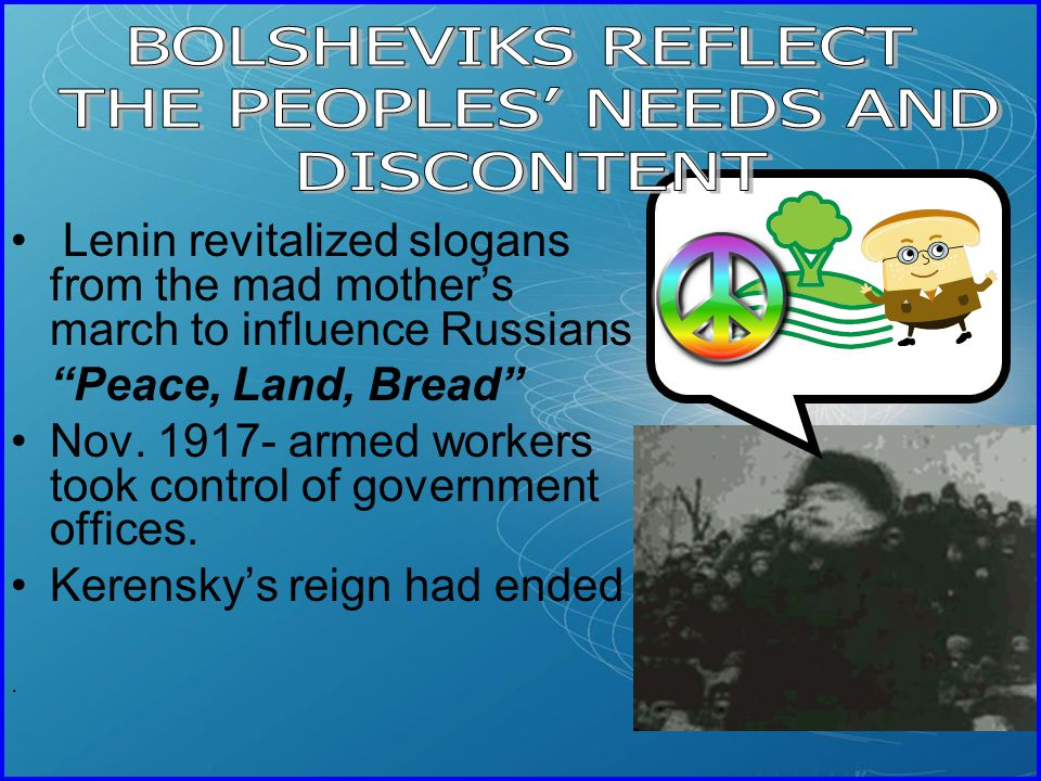 BOLSHEVIKS REFLECT THE PEOPLES' NEEDS AND DISCONTENT