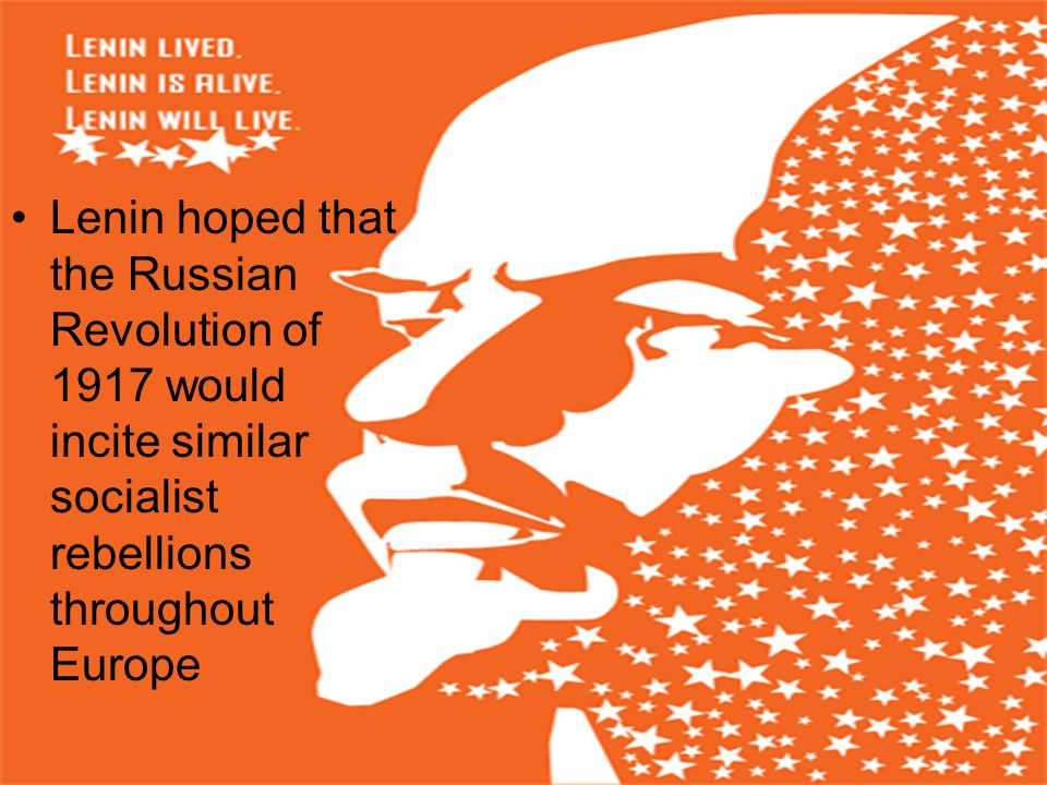 Lenin hoped that the Russian Revolution of 1917 would incite similar socialist rebellions throughout Europe