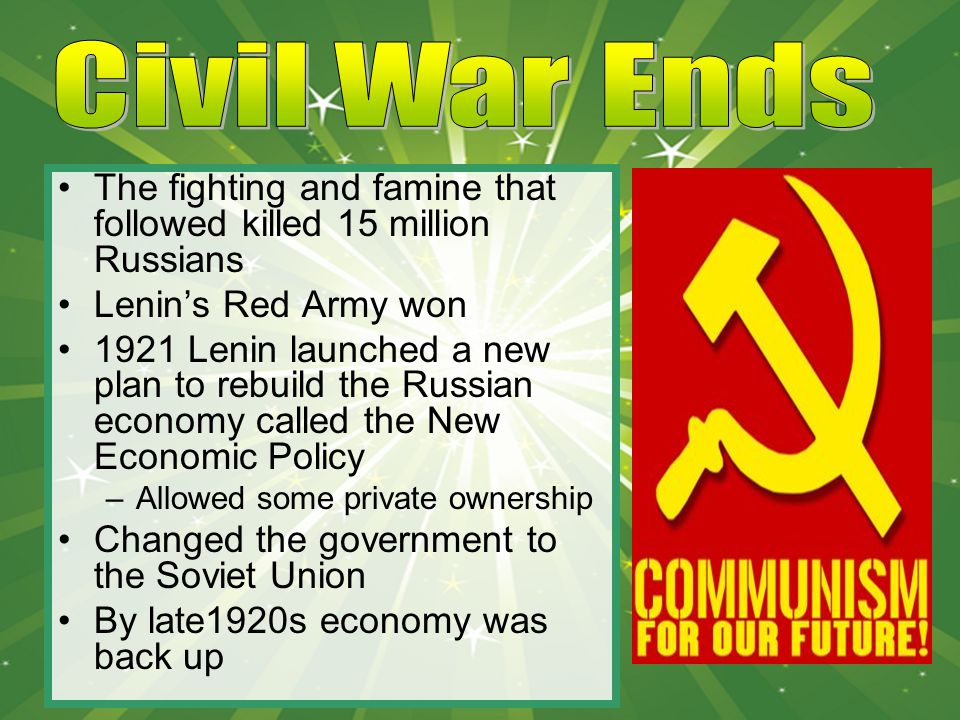 Civil War Ends The fighting and famine that followed killed 15 million Russians. Lenin's Red Army won.