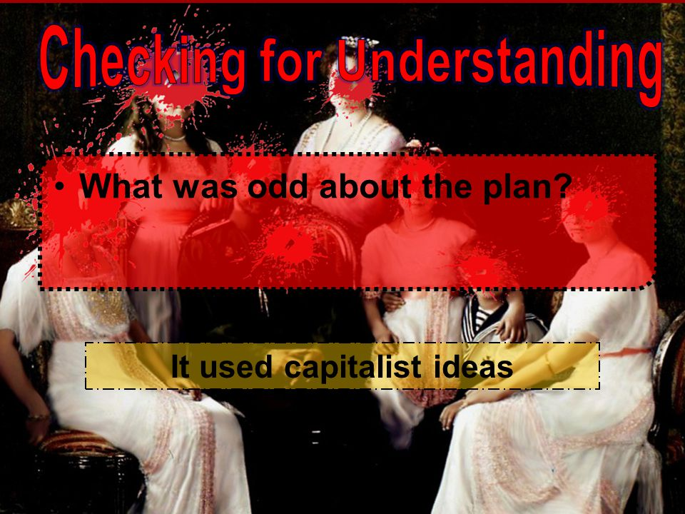 Checking for Understanding It used capitalist ideas