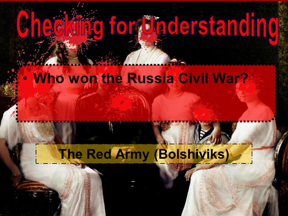Checking for Understanding The Red Army (Bolshiviks)