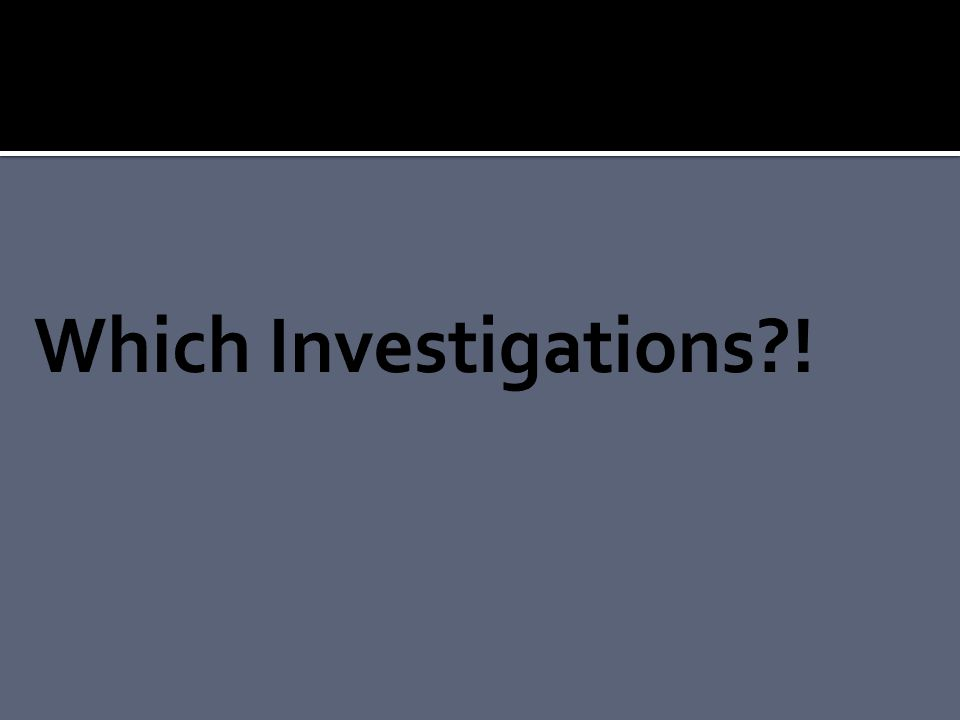 Which Investigations !