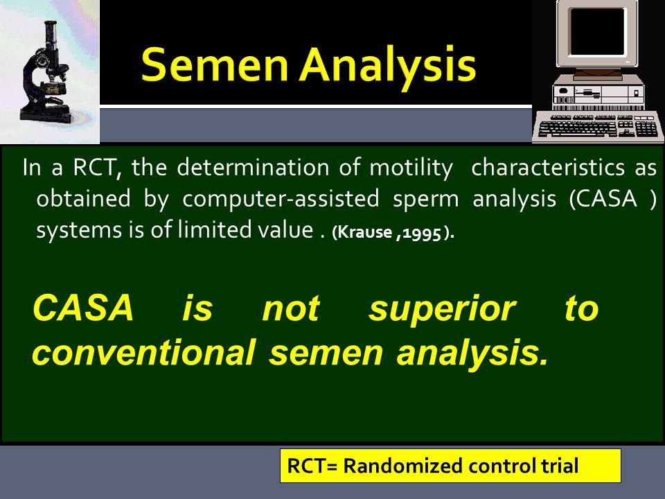 Semen Analysis CASA is not superior to conventional semen analysis.