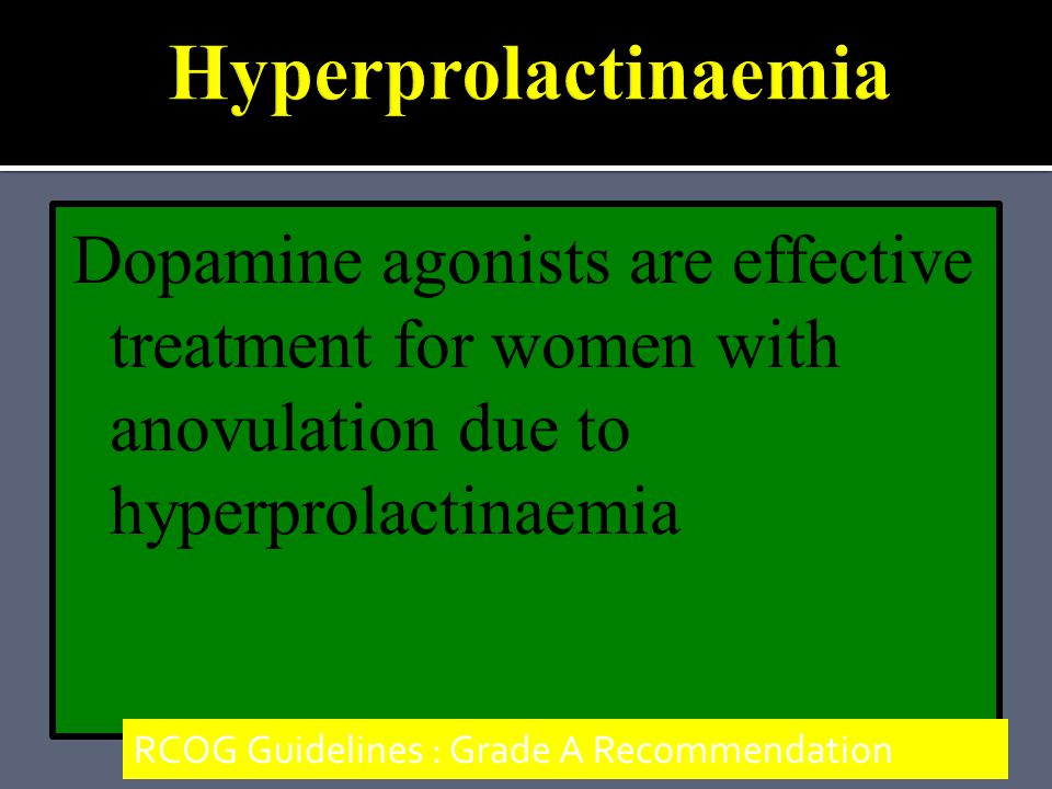 Hyperprolactinaemia Dopamine agonists are effective treatment for women with anovulation due to hyperprolactinaemia.