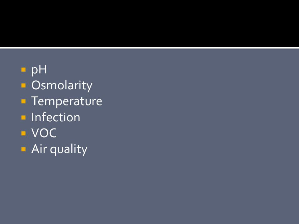 pH Osmolarity Temperature Infection VOC Air quality