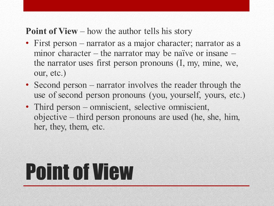 Point of View Point of View – how the author tells his story