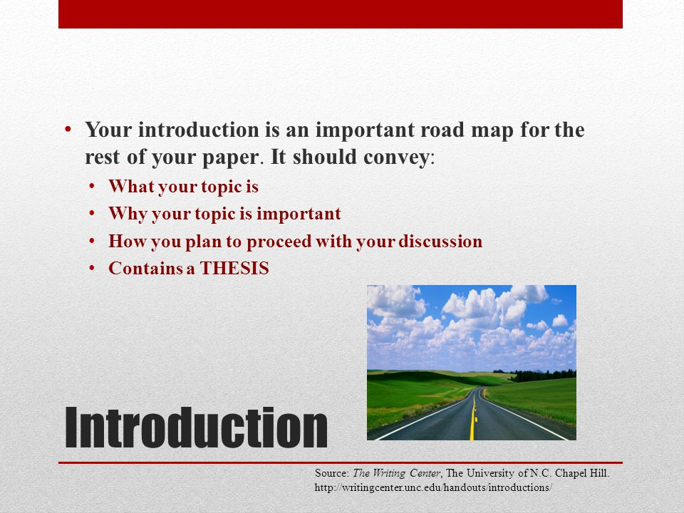Your introduction is an important road map for the rest of your paper