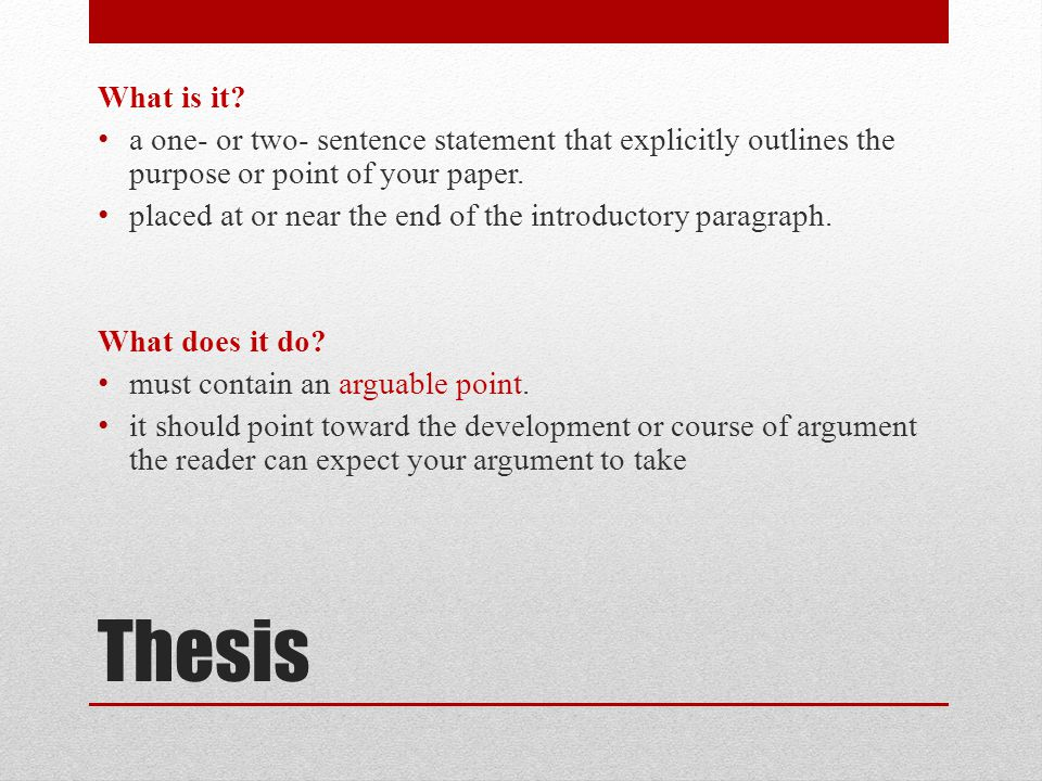 What is it a one- or two- sentence statement that explicitly outlines the purpose or point of your paper.