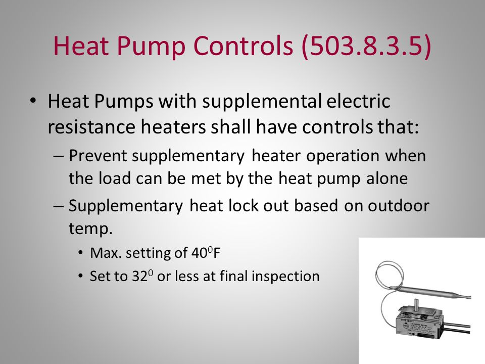 Heat Pump Controls (503.8.3.5) Heat Pumps with supplemental electric resistance heaters shall have controls that: