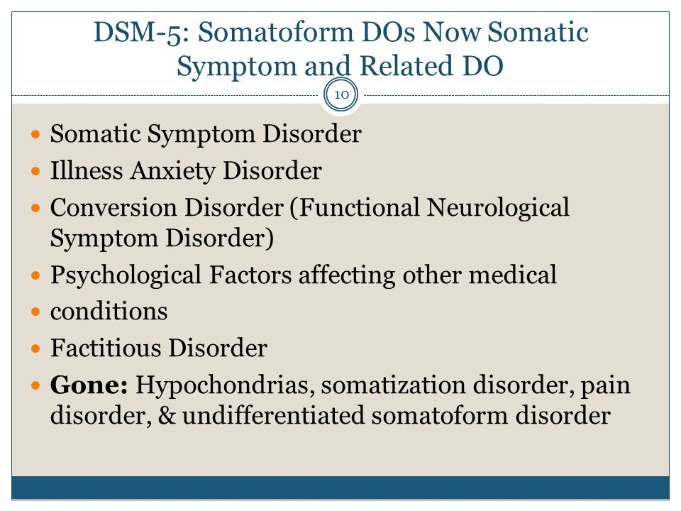 DSM-5: Somatoform DOs Now Somatic Symptom and Related DO
