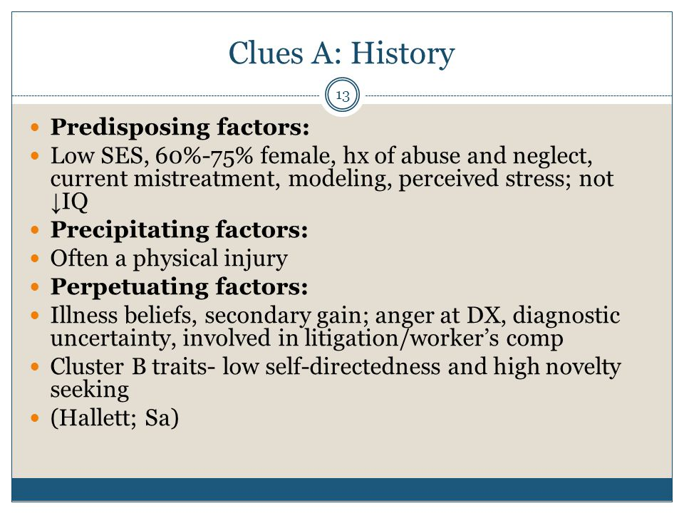 Clues A: History Predisposing factors: