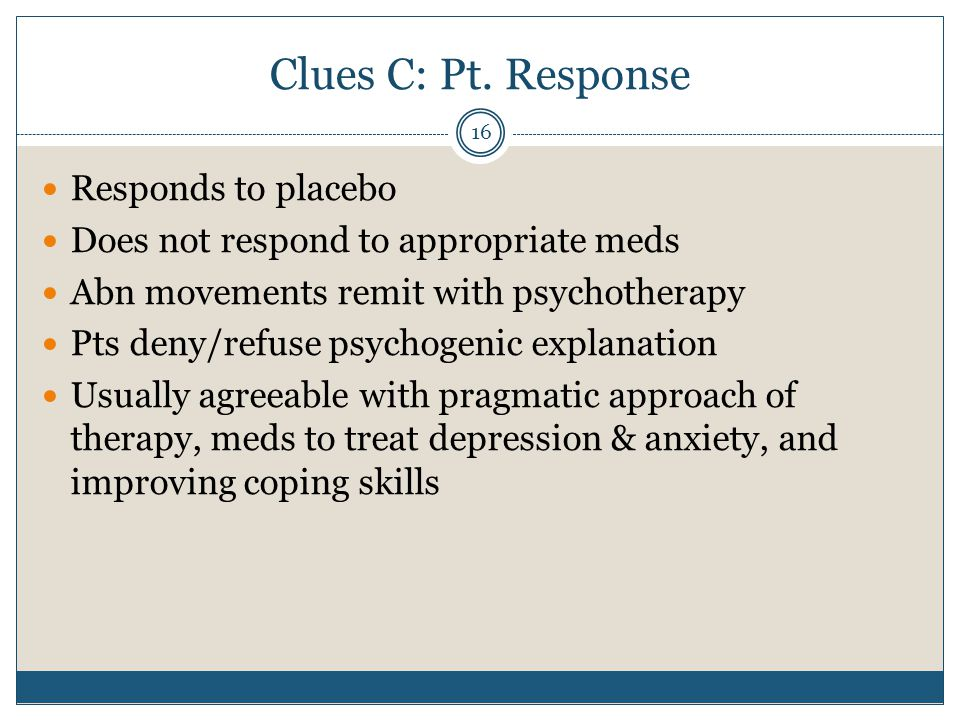 Clues C: Pt. Response Responds to placebo
