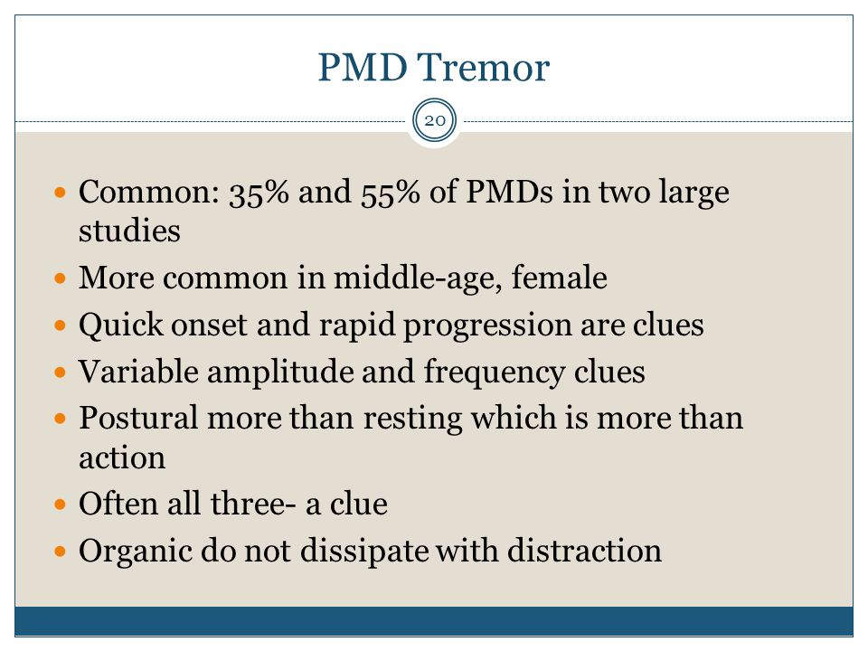 PMD Tremor Common: 35% and 55% of PMDs in two large studies