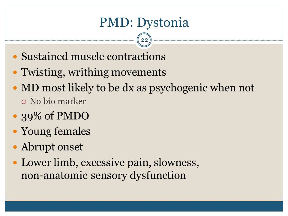 PMD: Dystonia Sustained muscle contractions