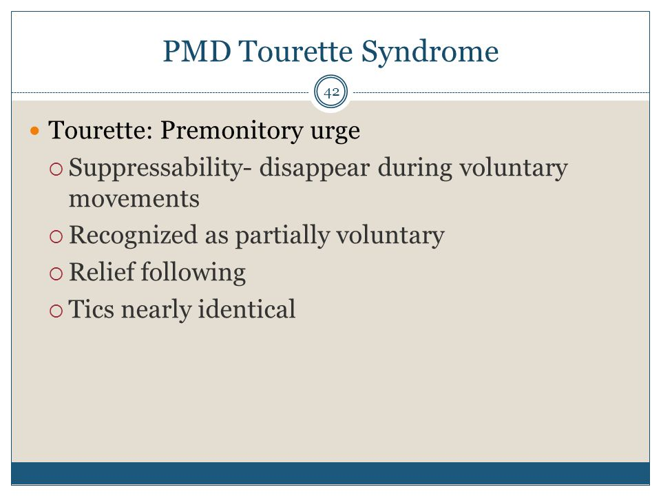 PMD Tourette Syndrome Tourette: Premonitory urge