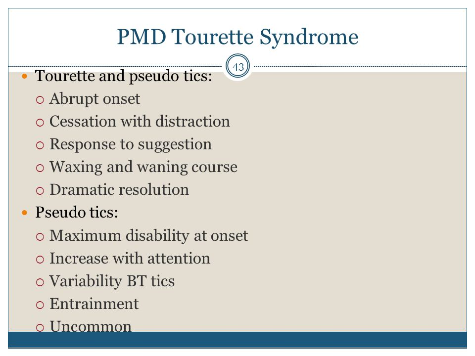 PMD Tourette Syndrome Tourette and pseudo tics: Abrupt onset