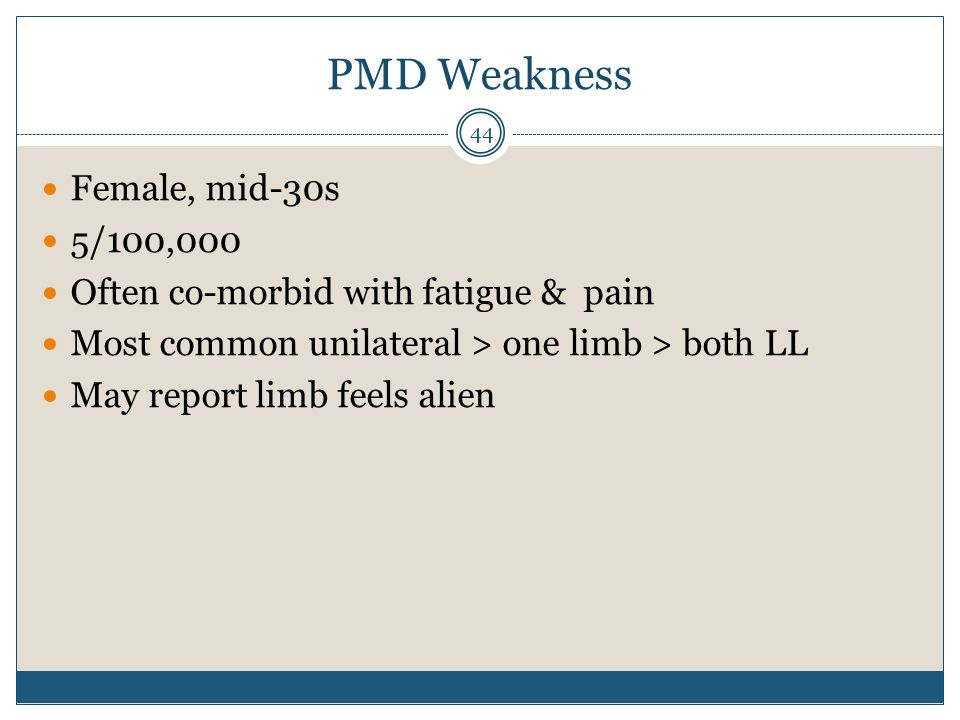 PMD Weakness Female, mid-30s 5/100,000