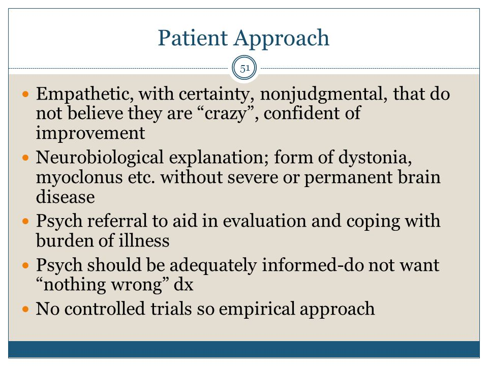 Patient Approach Empathetic, with certainty, nonjudgmental, that do not believe they are crazy , confident of improvement.
