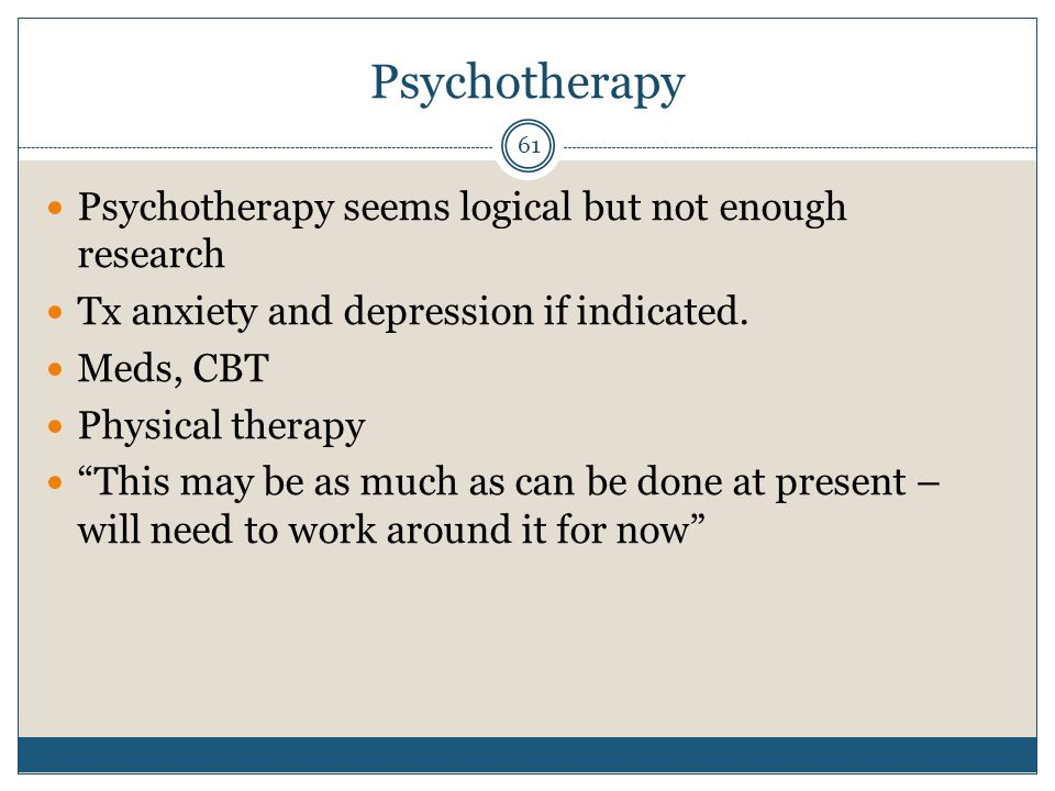 Psychotherapy Psychotherapy seems logical but not enough research