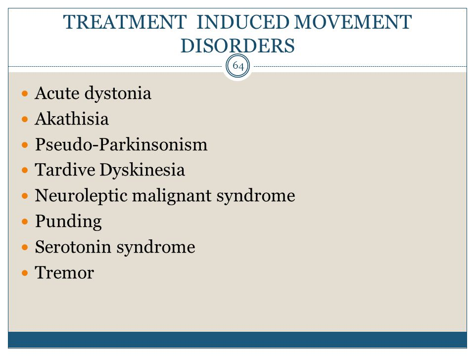 TREATMENT INDUCED MOVEMENT DISORDERS