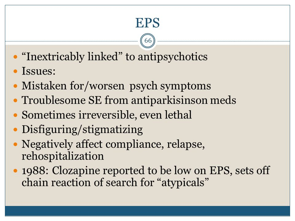 EPS Inextricably linked to antipsychotics Issues: