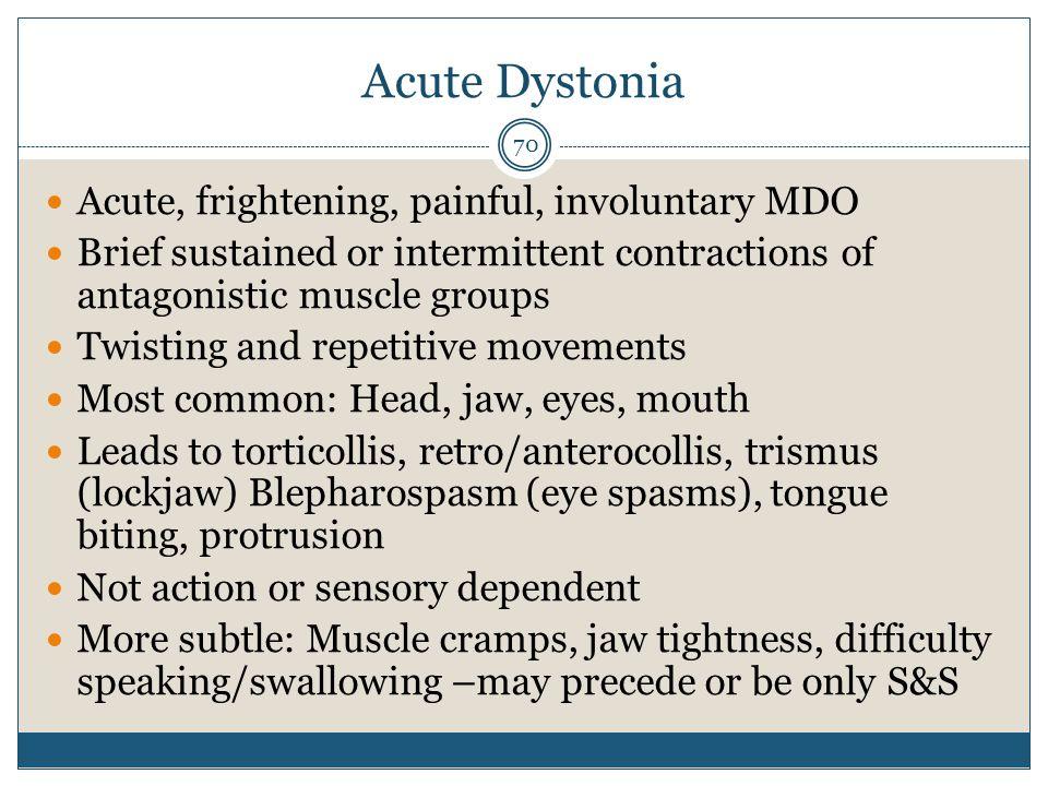 Acute Dystonia Acute, frightening, painful, involuntary MDO