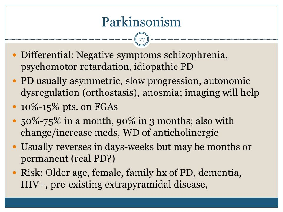 Parkinsonism Differential: Negative symptoms schizophrenia, psychomotor retardation, idiopathic PD.