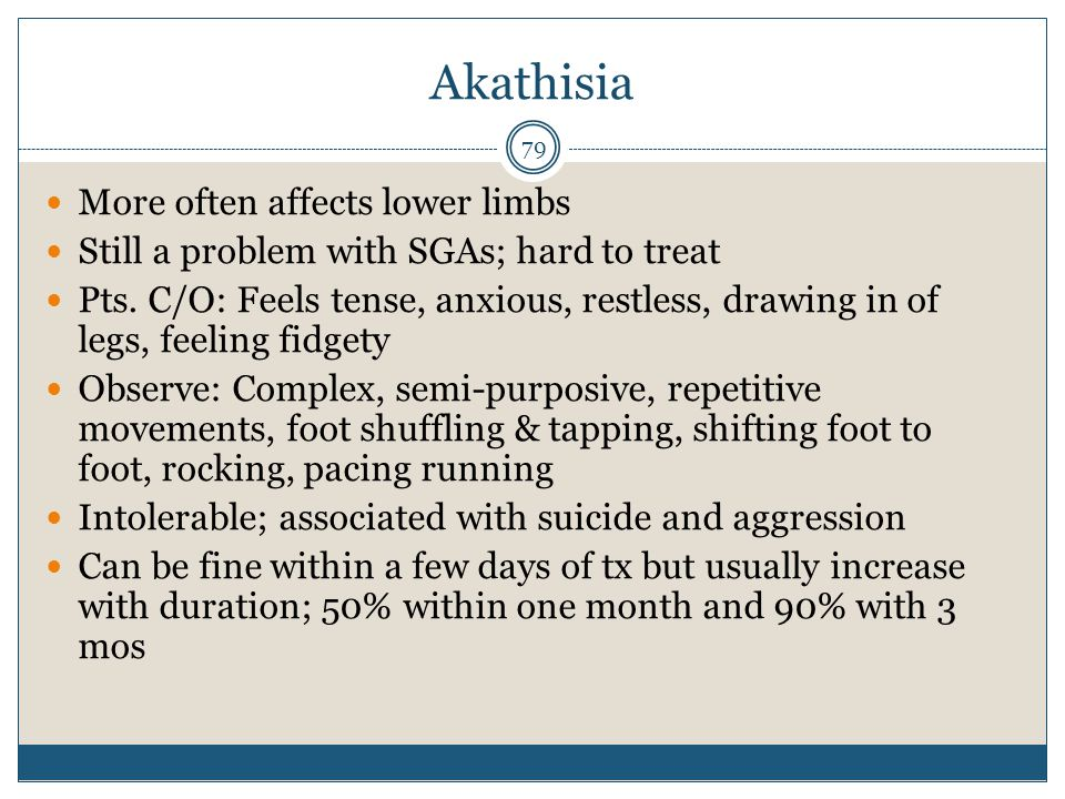 Akathisia More often affects lower limbs