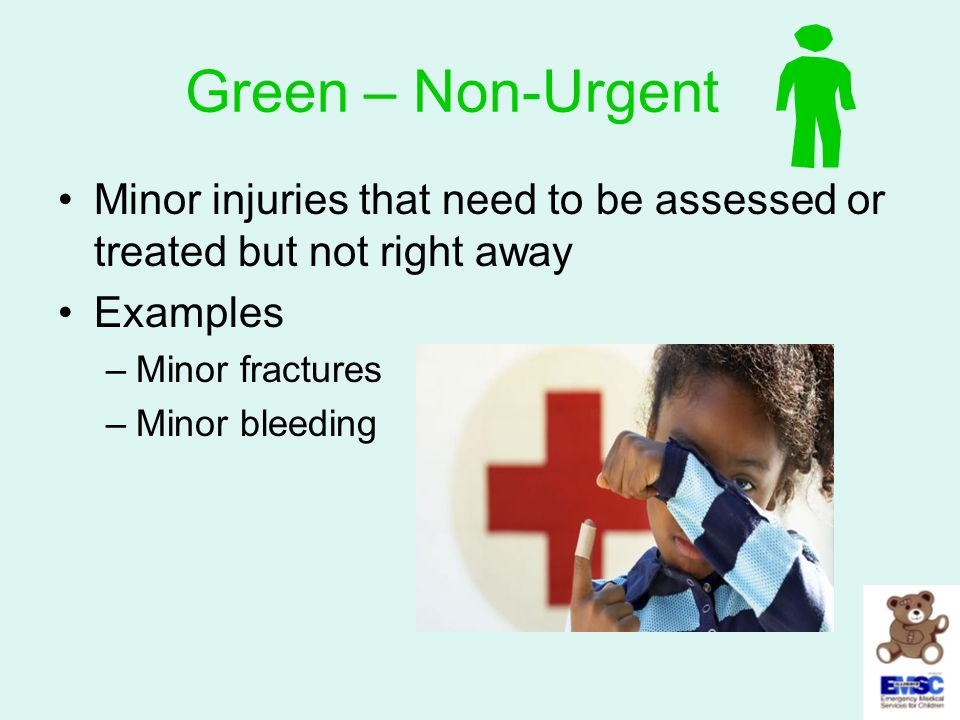Green – Non-Urgent Minor injuries that need to be assessed or treated but not right away. Examples.
