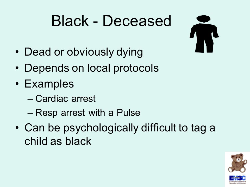 Black - Deceased Dead or obviously dying Depends on local protocols