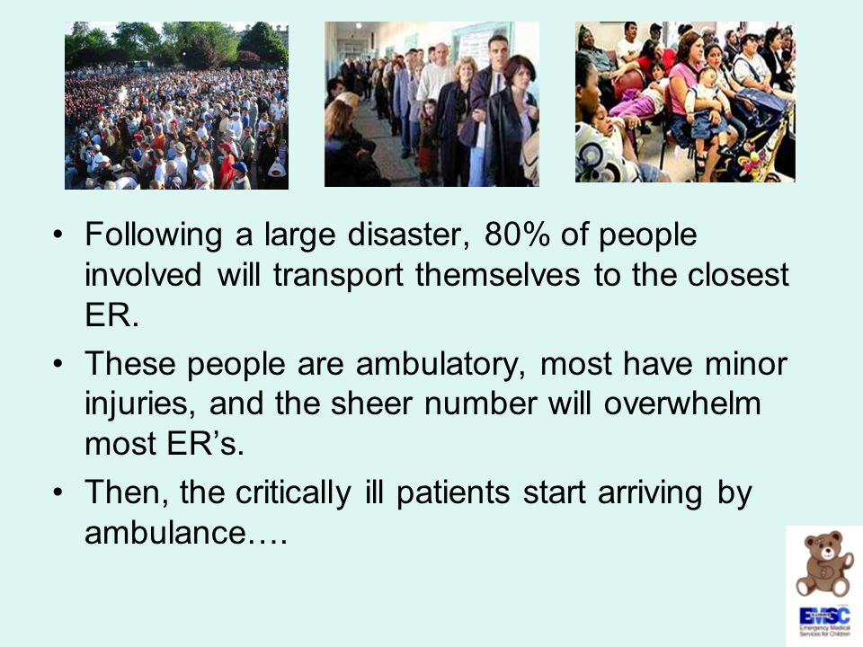Following a large disaster, 80% of people involved will transport themselves to the closest ER.