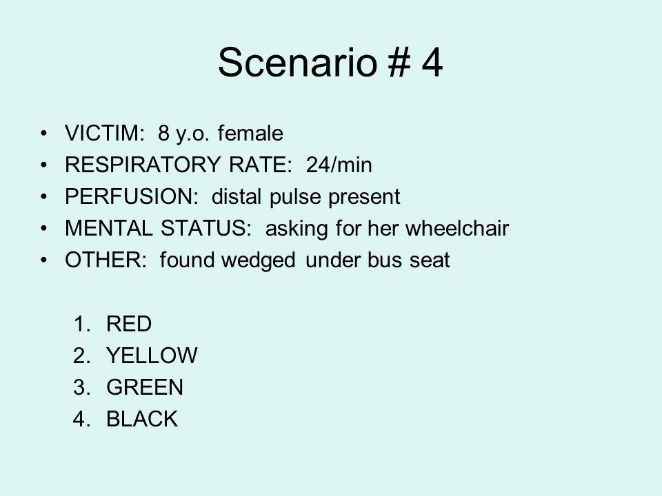 Scenario # 4 VICTIM: 8 y.o. female RESPIRATORY RATE: 24/min