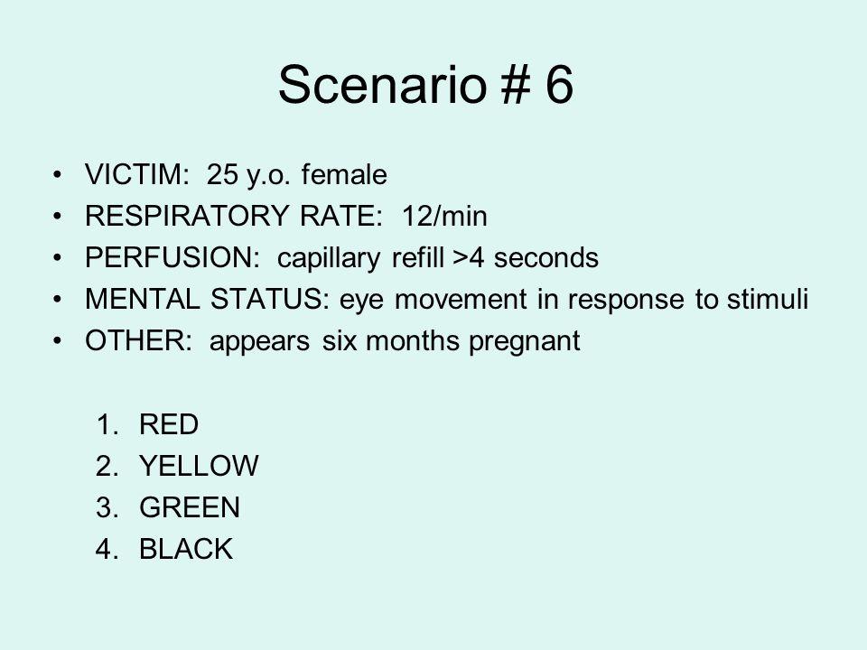 Scenario # 6 VICTIM: 25 y.o. female RESPIRATORY RATE: 12/min