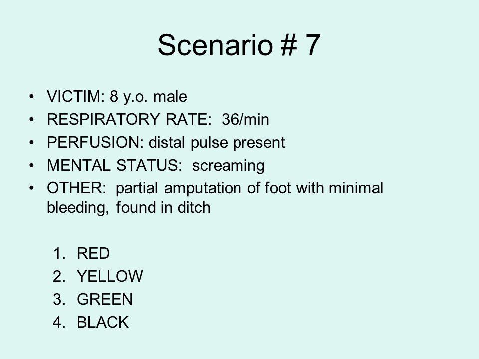 Scenario # 7 VICTIM: 8 y.o. male RESPIRATORY RATE: 36/min