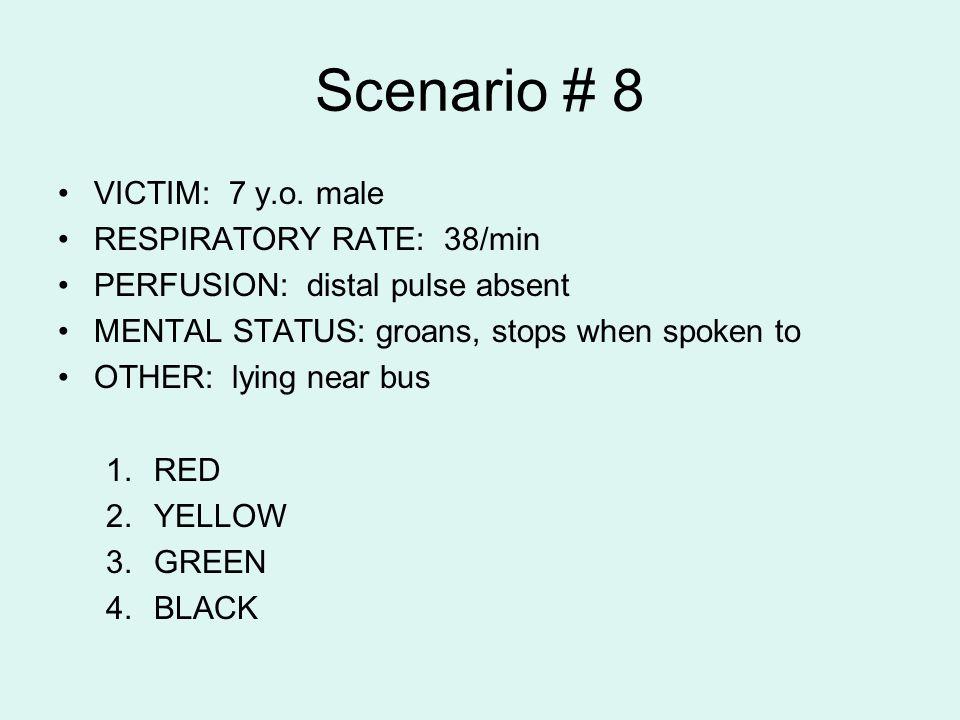 Scenario # 8 VICTIM: 7 y.o. male RESPIRATORY RATE: 38/min