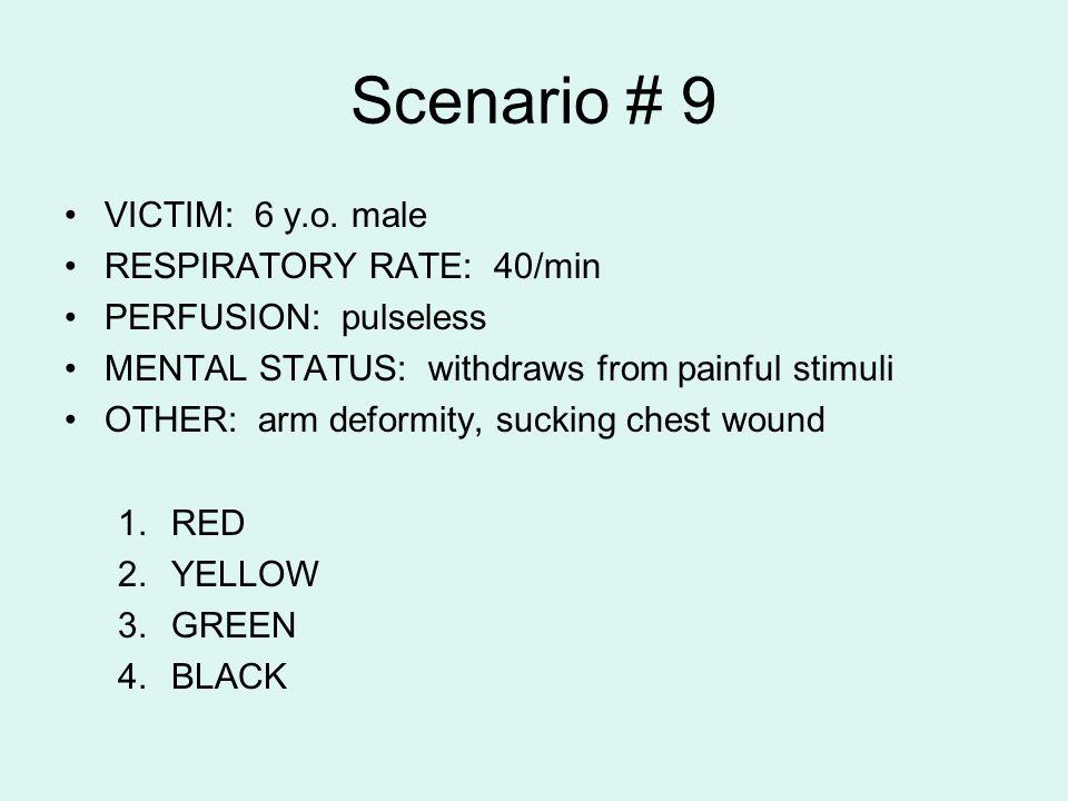 Scenario # 9 VICTIM: 6 y.o. male RESPIRATORY RATE: 40/min