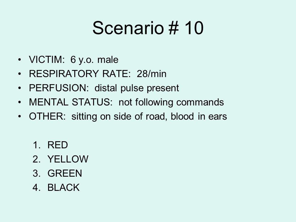 Scenario # 10 VICTIM: 6 y.o. male RESPIRATORY RATE: 28/min