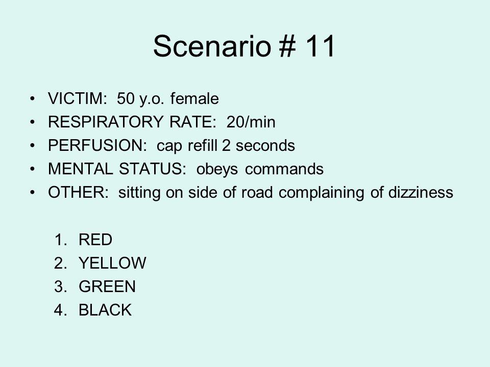Scenario # 11 VICTIM: 50 y.o. female RESPIRATORY RATE: 20/min