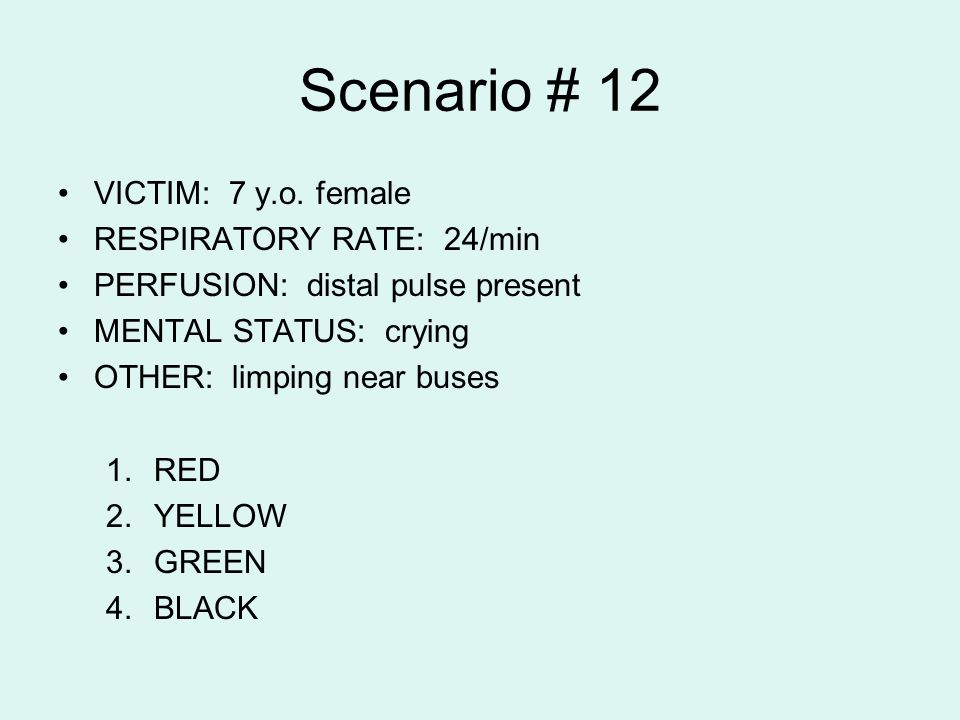 Scenario # 12 VICTIM: 7 y.o. female RESPIRATORY RATE: 24/min