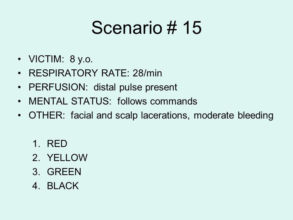 Scenario # 15 VICTIM: 8 y.o. RESPIRATORY RATE: 28/min