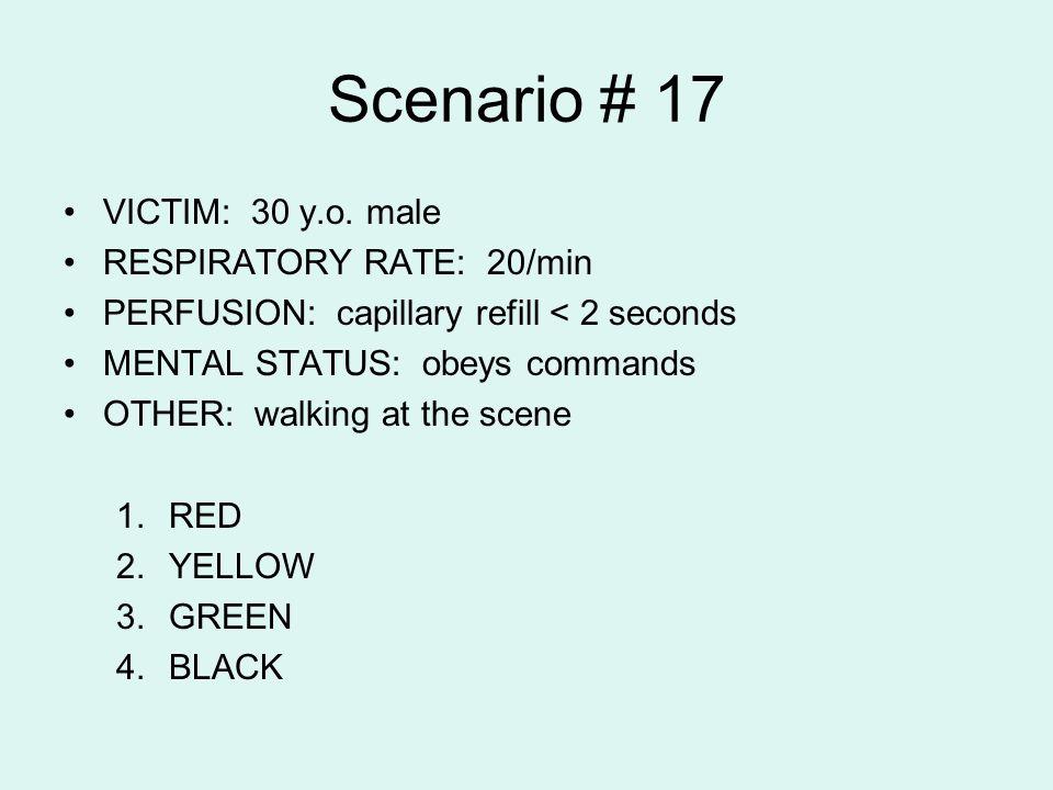 Scenario # 17 VICTIM: 30 y.o. male RESPIRATORY RATE: 20/min