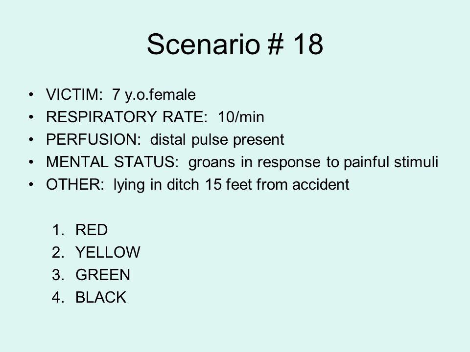 Scenario # 18 VICTIM: 7 y.o.female RESPIRATORY RATE: 10/min