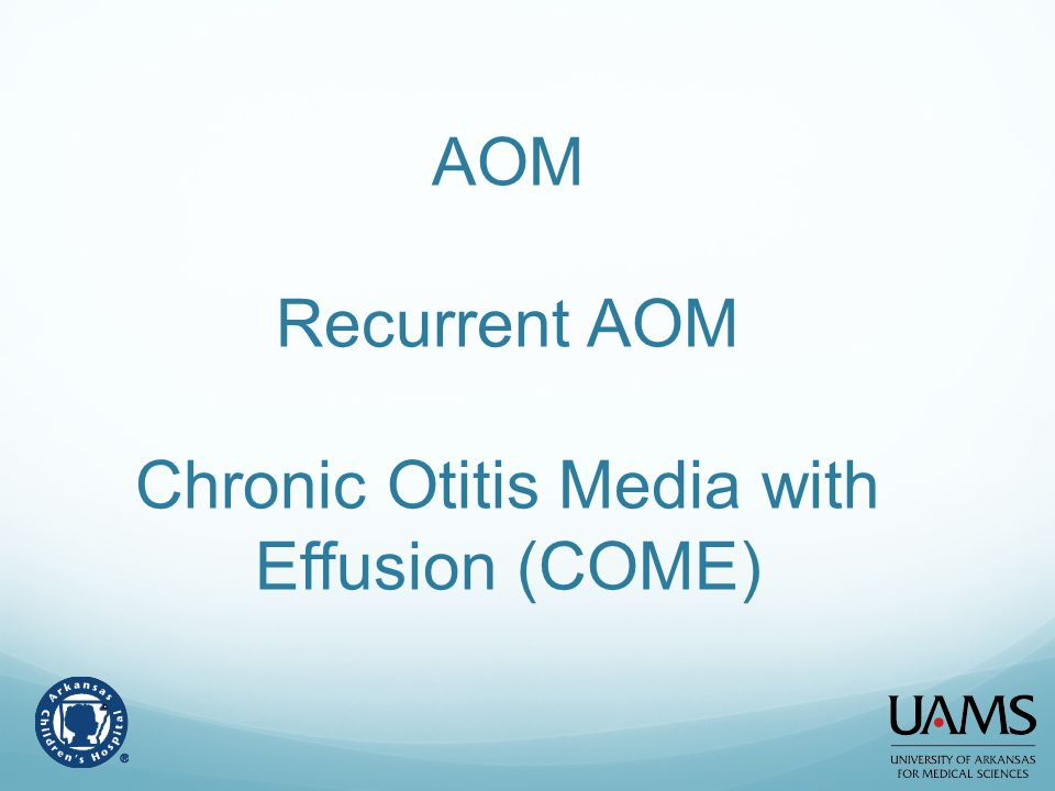 AOM Recurrent AOM Chronic Otitis Media with Effusion (COME)