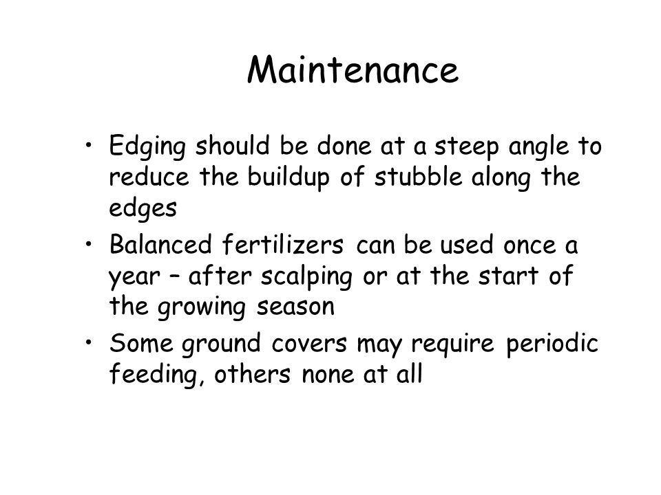 Maintenance Edging should be done at a steep angle to reduce the buildup of stubble along the edges.