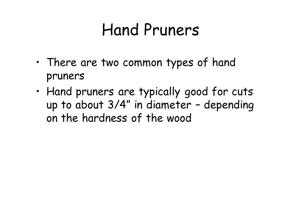 Hand Pruners There are two common types of hand pruners