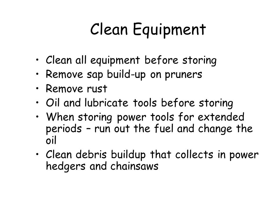 Clean Equipment Clean all equipment before storing