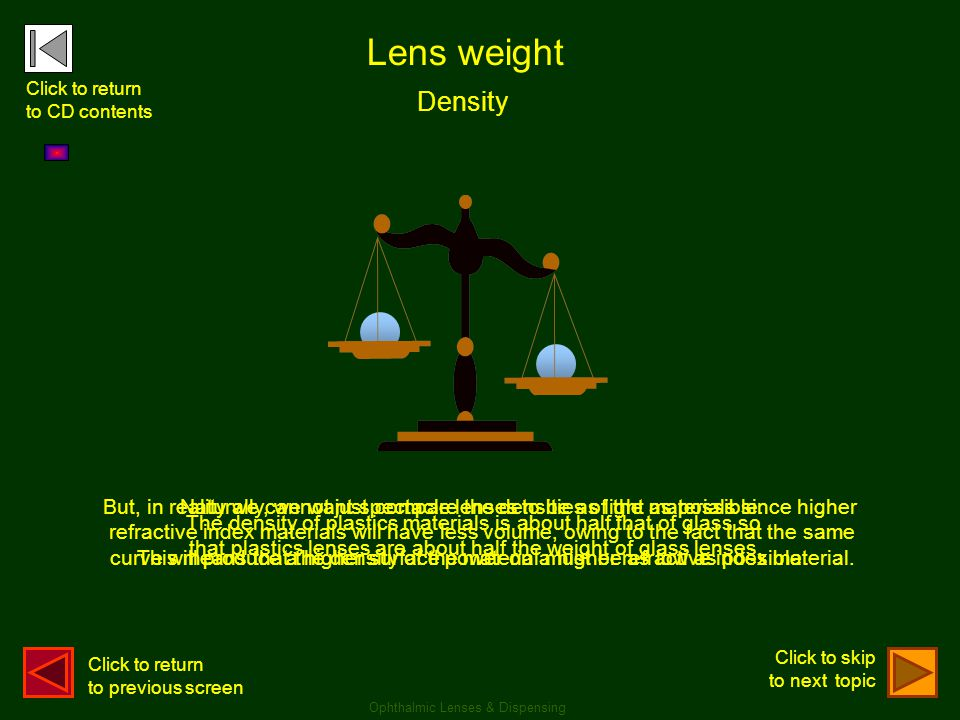 Lens weight Click to return. to CD contents. Density. But, in reality we cannot just compare the densities of the materials since higher.